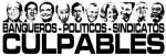 BANQUEROS POLITICOS SINDICATOS CULPABLES