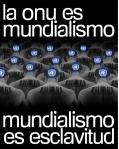 ONU ES MUNDIALISMO MUNDIALISMO ES ESCLAVITUD